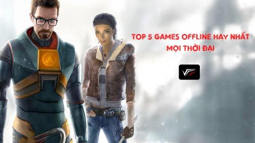 Top 5 games offline hay nhất mọi thời đại